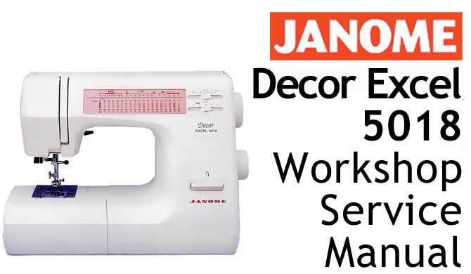 Janome Sewing Machine Decor Excel 5018 Workshop Service & Repair